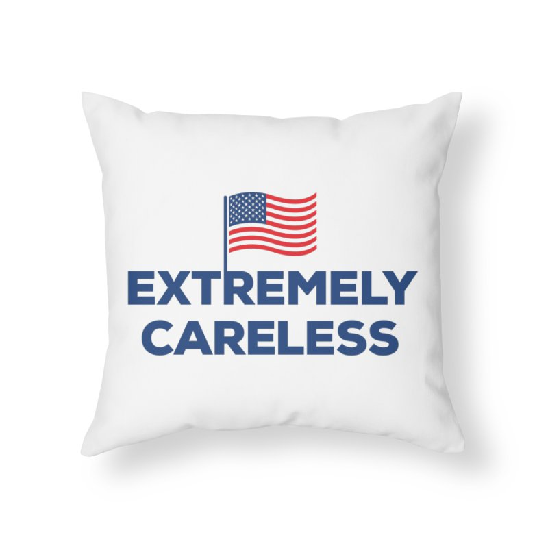 Extremely Careless Home Throw Pillow by Krawmart