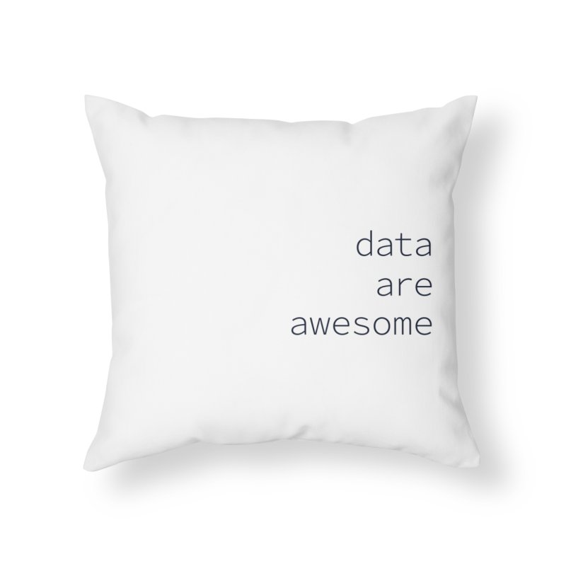 Data Are Awesome Home Throw Pillow by Krawmart