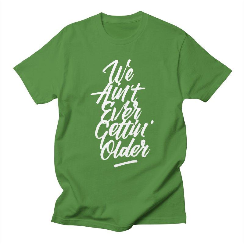 We Ain't Ever Gettin' Older Men's T-Shirt by kreasimalam's Artist Shop