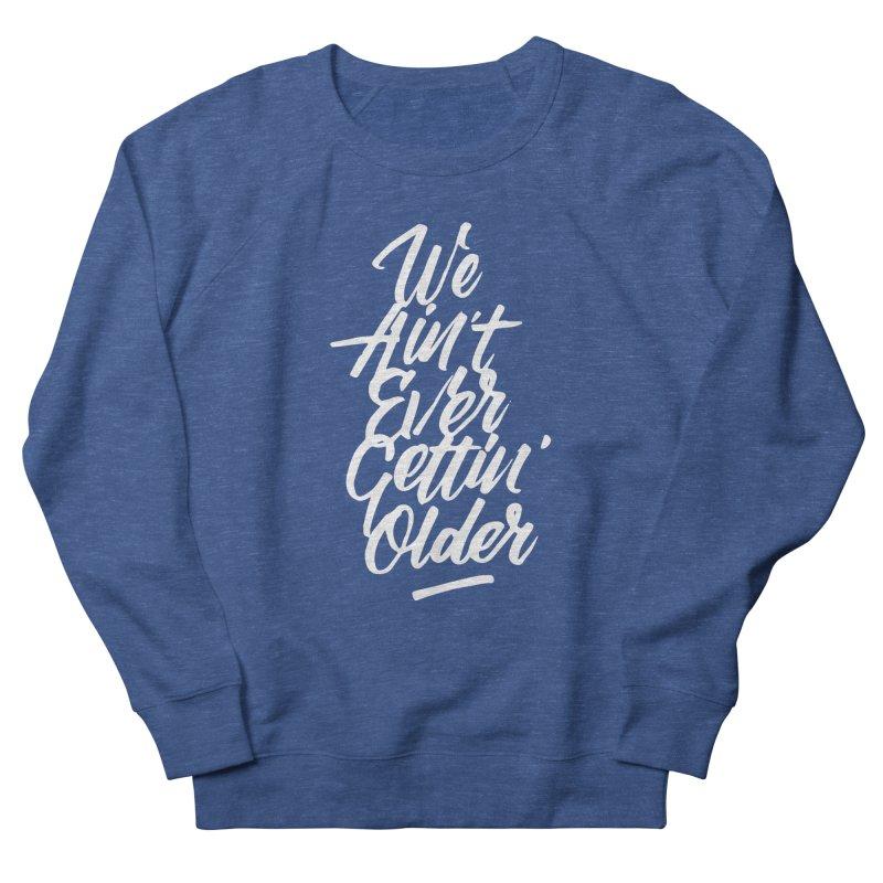 We Ain't Ever Gettin' Older Men's Sweatshirt by kreasimalam's Artist Shop