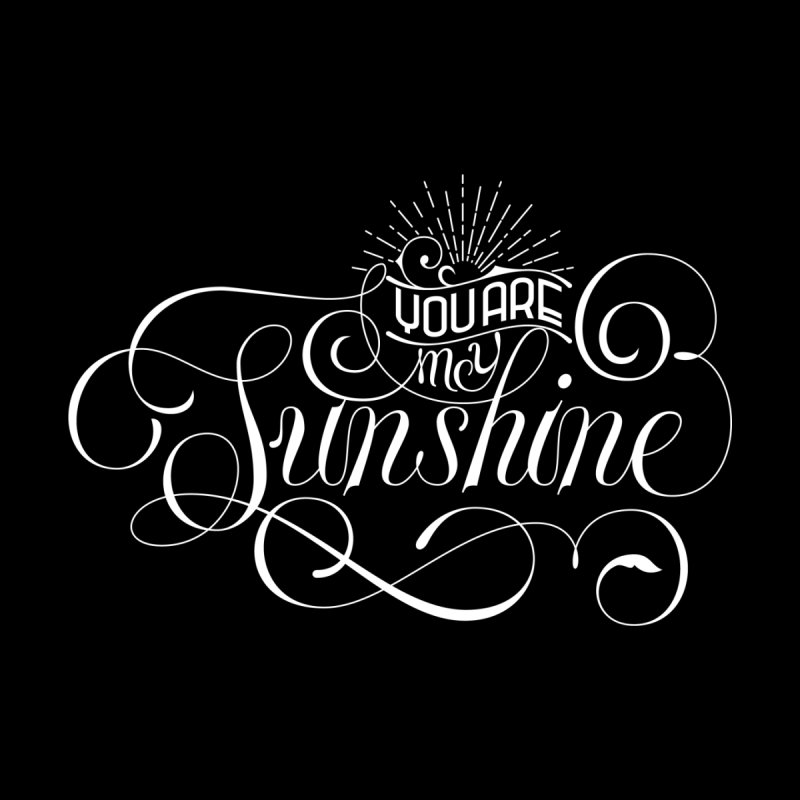 You Are My Sunshine None  by kreasimalam's Artist Shop