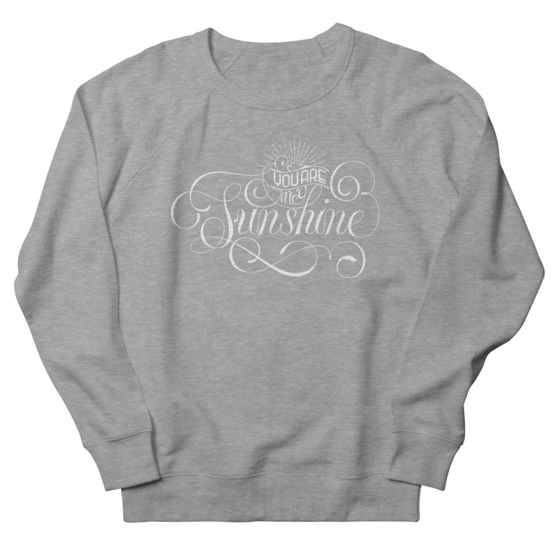 You Are My Sunshine Women's French Terry Sweatshirt by kreasimalam's Artist Shop