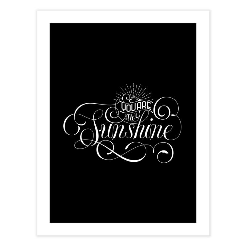 You Are My Sunshine Home Fine Art Print by kreasimalam's Artist Shop