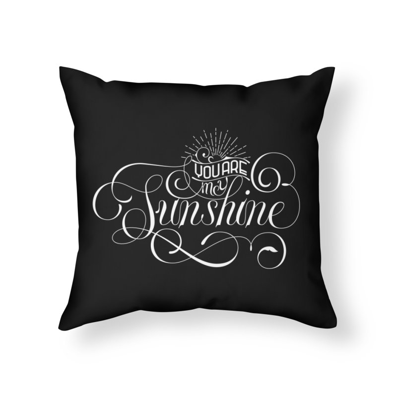 You Are My Sunshine Home Throw Pillow by kreasimalam's Artist Shop