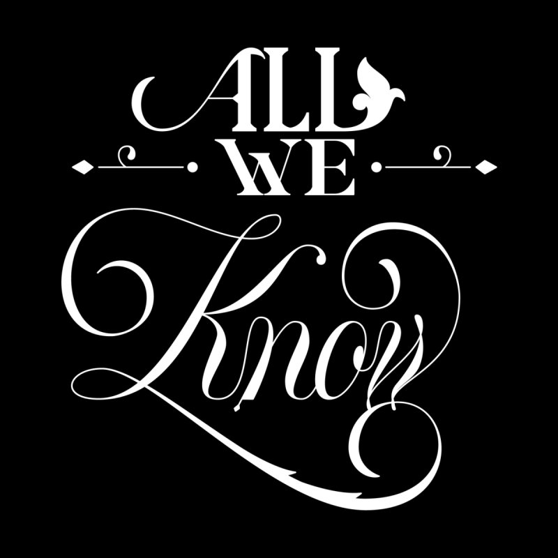 All We Know None  by kreasimalam's Artist Shop