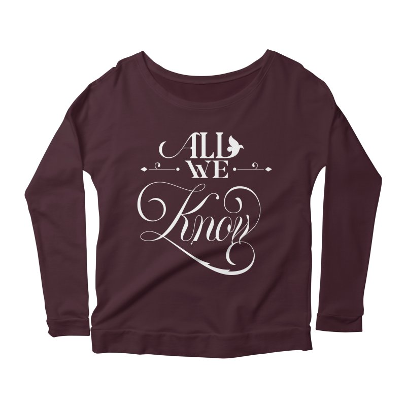 All We Know Women's Longsleeve Scoopneck  by kreasimalam's Artist Shop