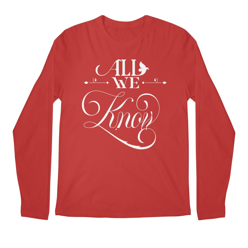 All We Know Men's Longsleeve T-Shirt by kreasimalam's Artist Shop