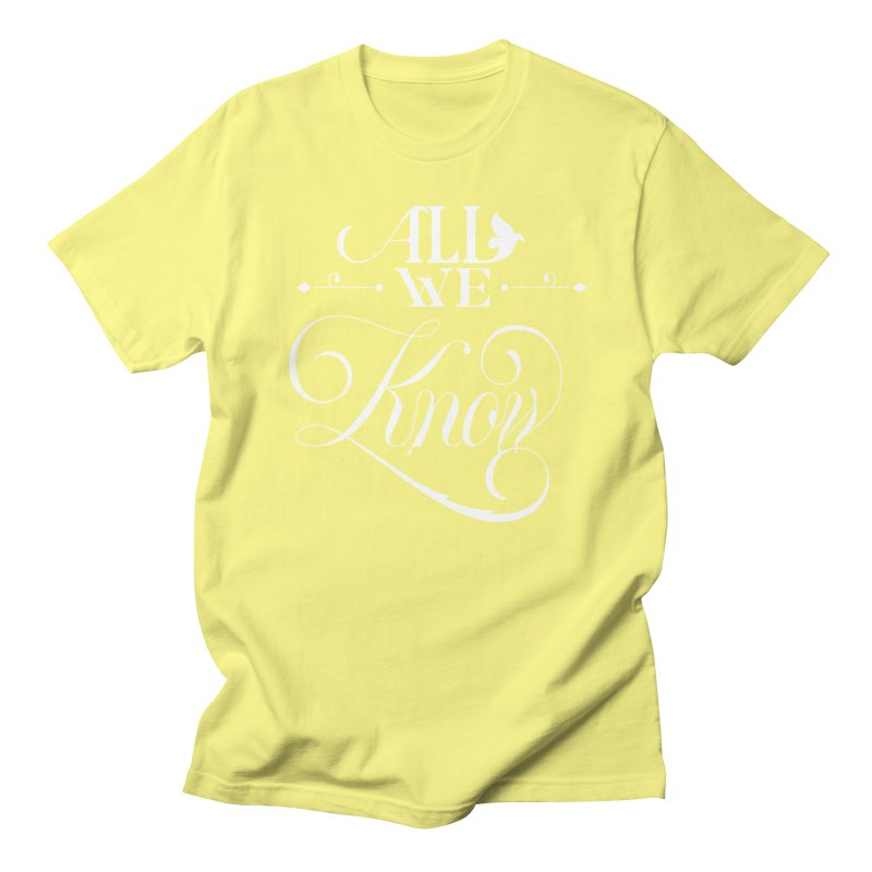 All We Know Women's Unisex T-Shirt by kreasimalam's Artist Shop