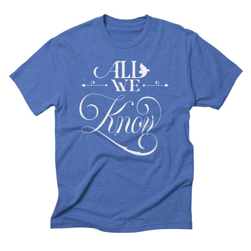 All We Know Men's Triblend T-Shirt by kreasimalam's Artist Shop