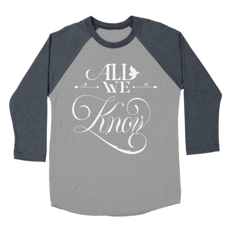 All We Know Women's Baseball Triblend Longsleeve T-Shirt by kreasimalam's Artist Shop