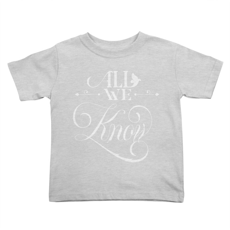 All We Know Kids Toddler T-Shirt by kreasimalam's Artist Shop