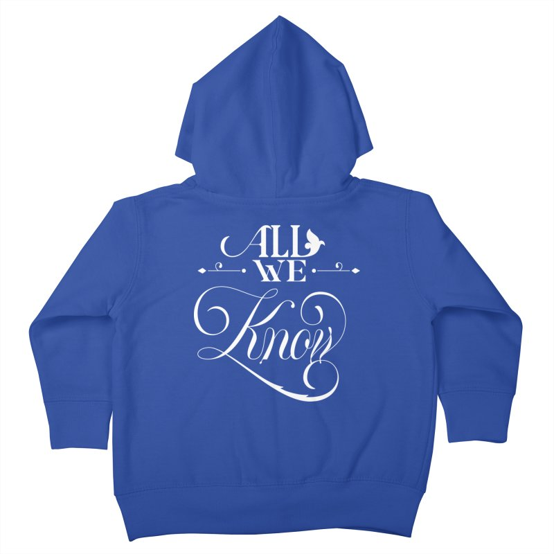 All We Know Kids Toddler Zip-Up Hoody by kreasimalam's Artist Shop