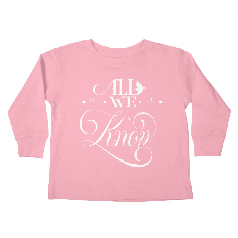 All We Know Kids Toddler Longsleeve T-Shirt by kreasimalam's Artist Shop