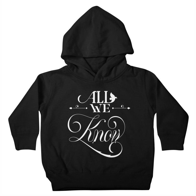 All We Know Kids Toddler Pullover Hoody by kreasimalam's Artist Shop