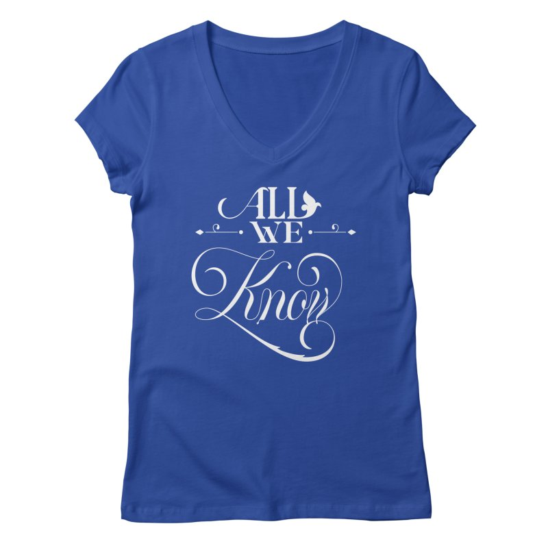 All We Know Women's Regular V-Neck by kreasimalam's Artist Shop