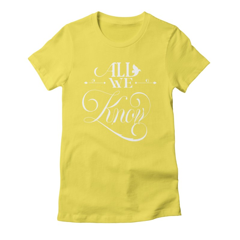 All We Know Women's T-Shirt by kreasimalam's Artist Shop
