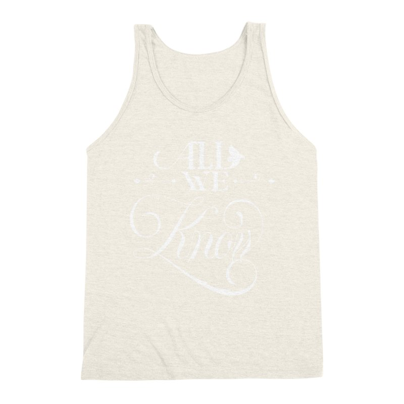 All We Know Men's Triblend Tank by kreasimalam's Artist Shop
