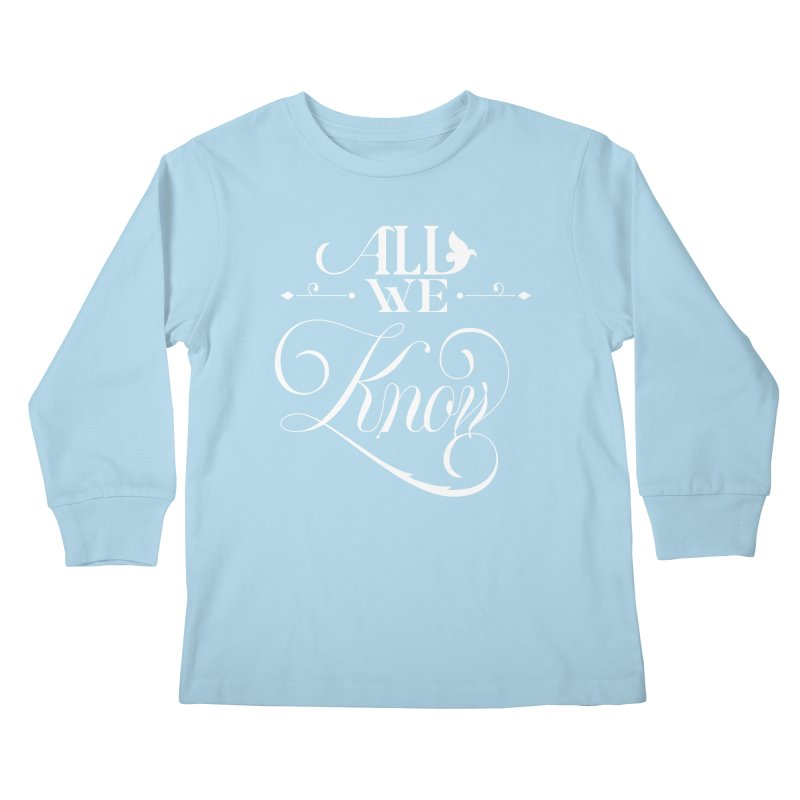 All We Know Kids Longsleeve T-Shirt by kreasimalam's Artist Shop