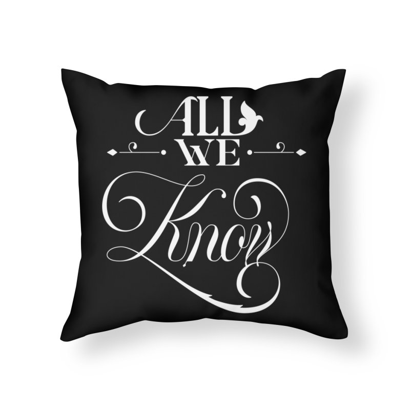 All We Know Home Throw Pillow by kreasimalam's Artist Shop