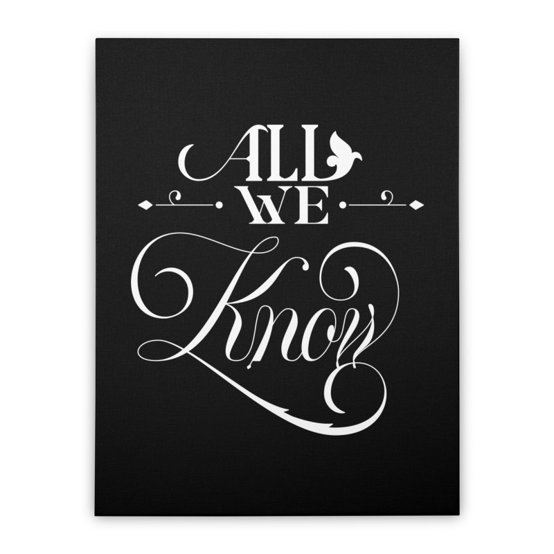 All We Know Home Stretched Canvas by kreasimalam's Artist Shop
