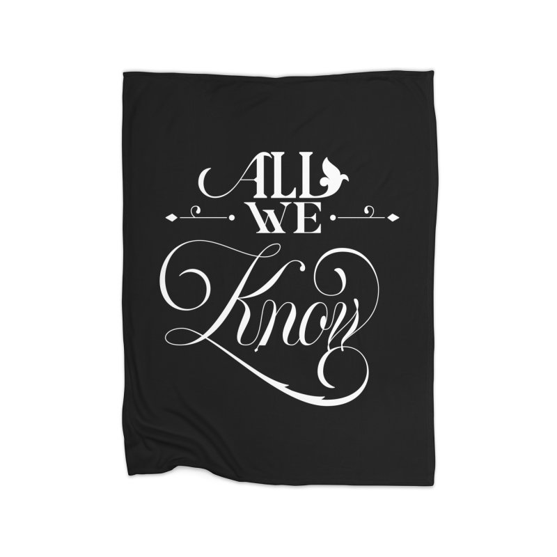 All We Know Home Blanket by kreasimalam's Artist Shop