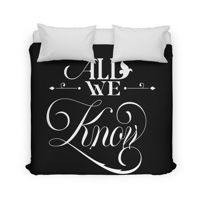 All We Know Home Duvet by kreasimalam's Artist Shop