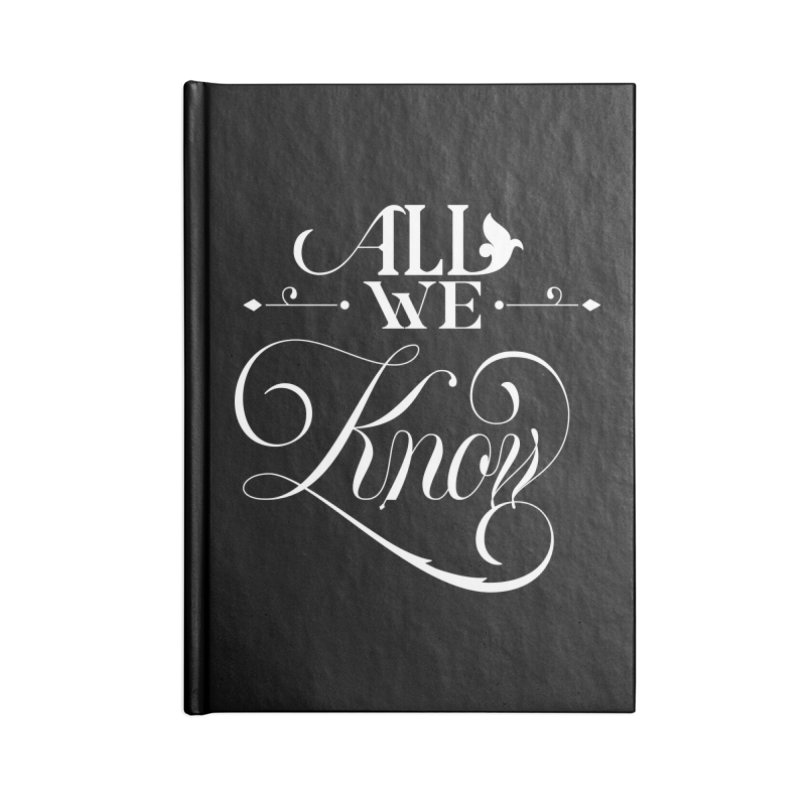 All We Know Accessories Notebook by kreasimalam's Artist Shop