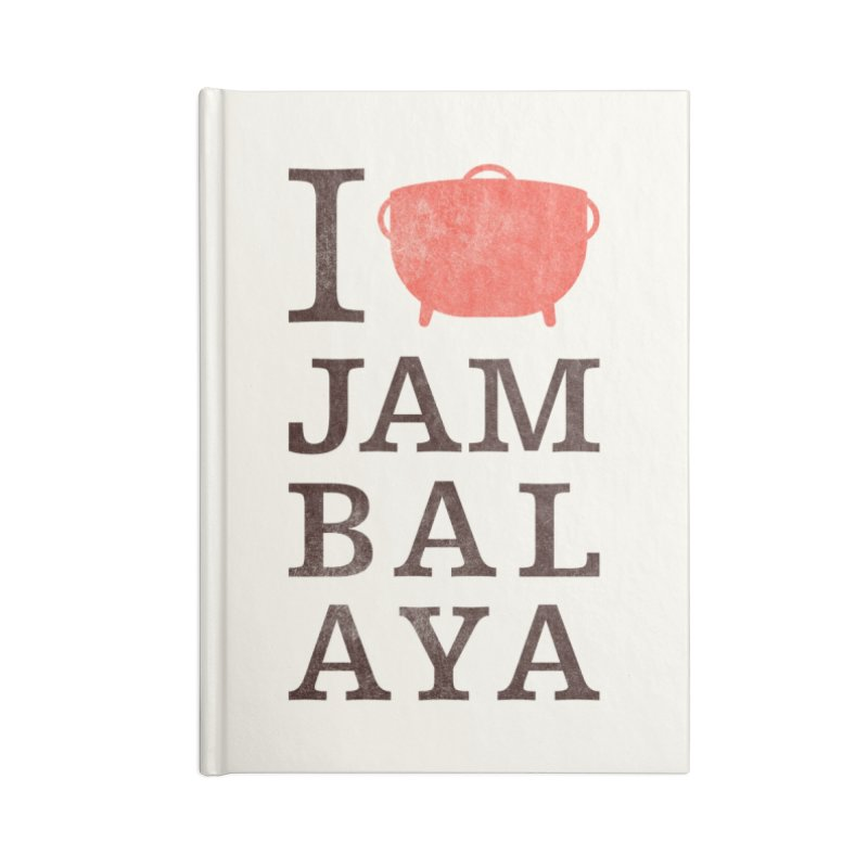 I Love Jambalaya Accessories Lined Journal Notebook by Krist Norsworthy Art & Design
