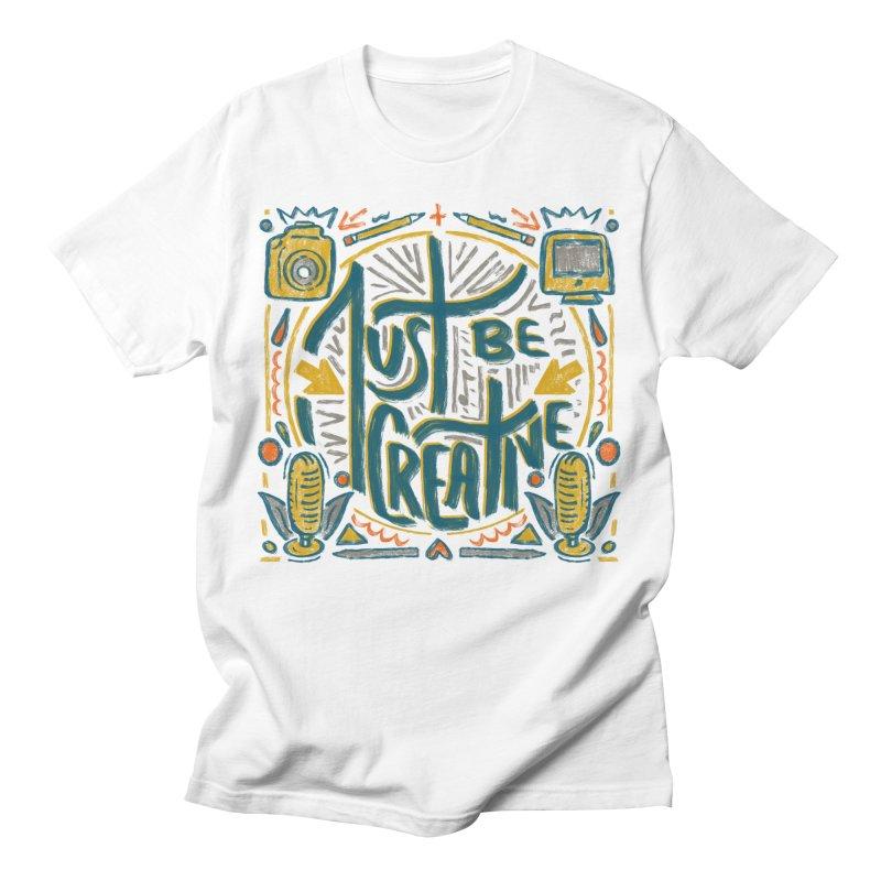 Just Be Creative Men's T-Shirt by Krist Norsworthy Art & Design