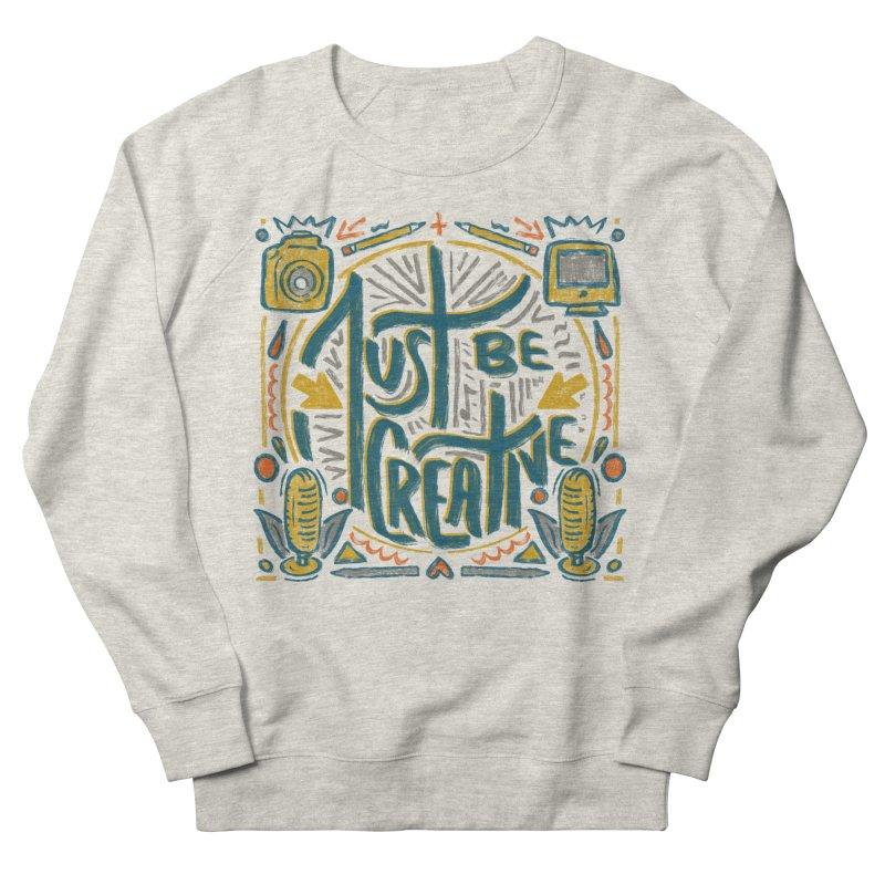Just Be Creative Women's Sweatshirt by Krist Norsworthy Art & Design