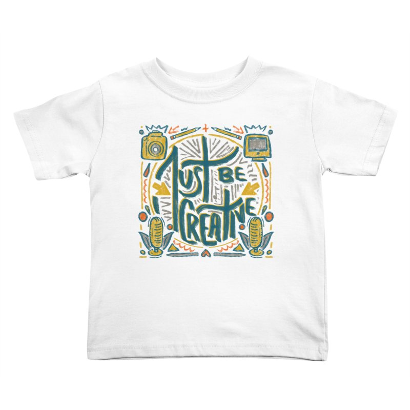 Just Be Creative Kids Toddler T-Shirt by Krist Norsworthy Art & Design