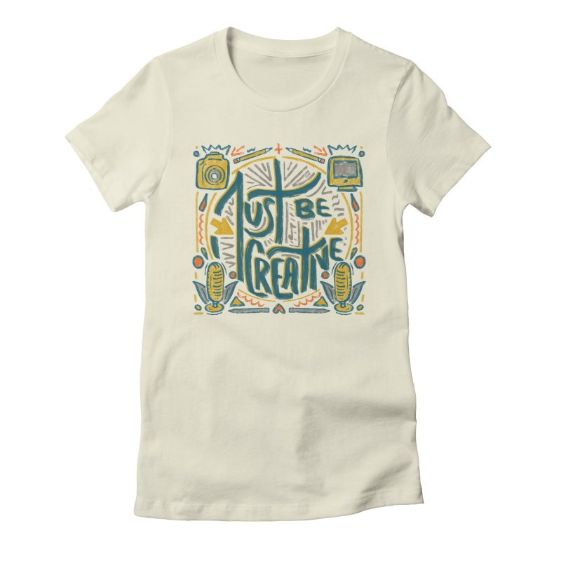 Just Be Creative Women's T-Shirt by Krist Norsworthy Art & Design