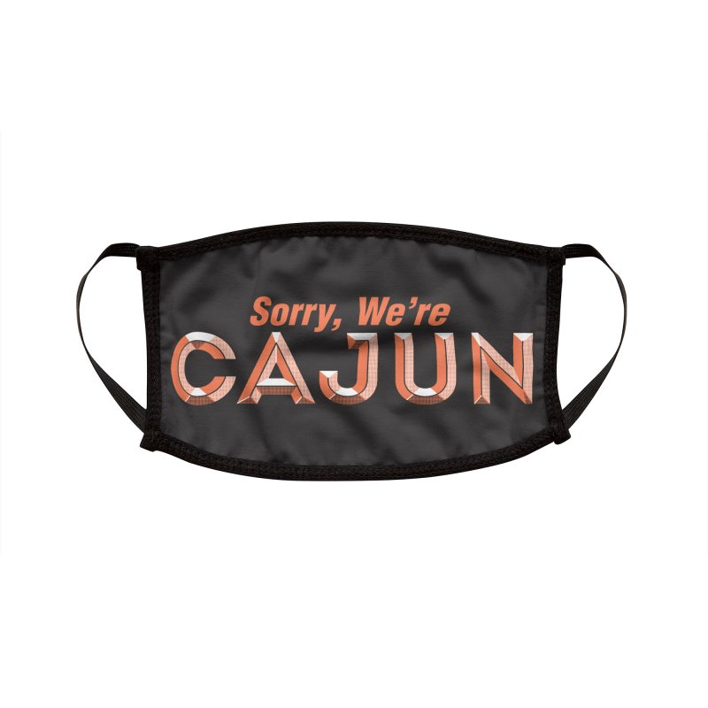 Sorry, We're Cajun (Louisiana Signs Series) Accessories Face Mask by Krist Norsworthy Art & Design