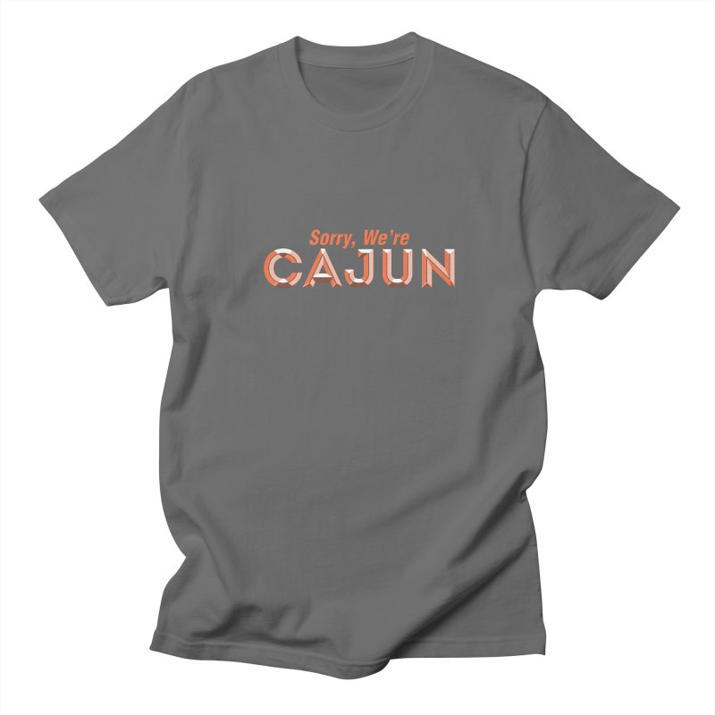 Sorry, We're Cajun (Louisiana Signs Series) Men's T-Shirt by Krist Norsworthy Art & Design