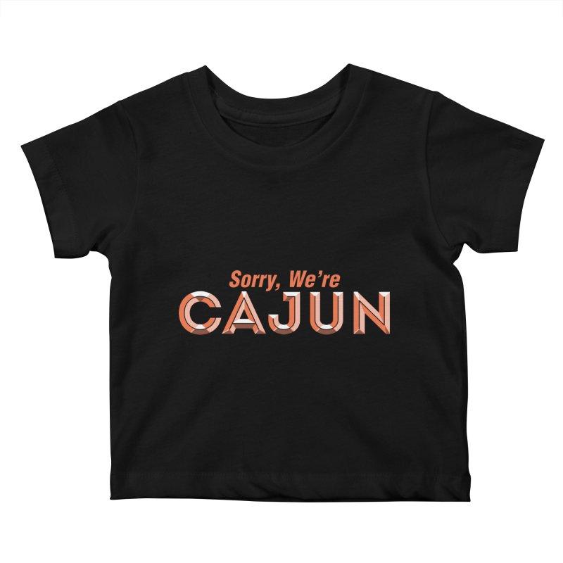 Sorry, We're Cajun (Louisiana Signs Series) Kids Baby T-Shirt by Krist Norsworthy Art & Design