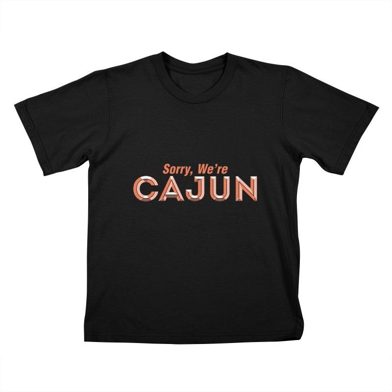 Sorry, We're Cajun (Louisiana Signs Series) Kids T-Shirt by Krist Norsworthy Art & Design