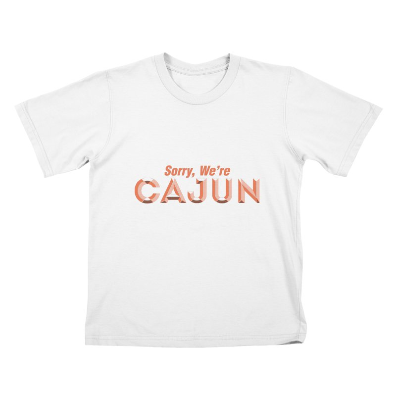 Sorry, We're Cajun (Louisiana Signs Series) Kids T-Shirt by Krist Norsworthy Art & Design