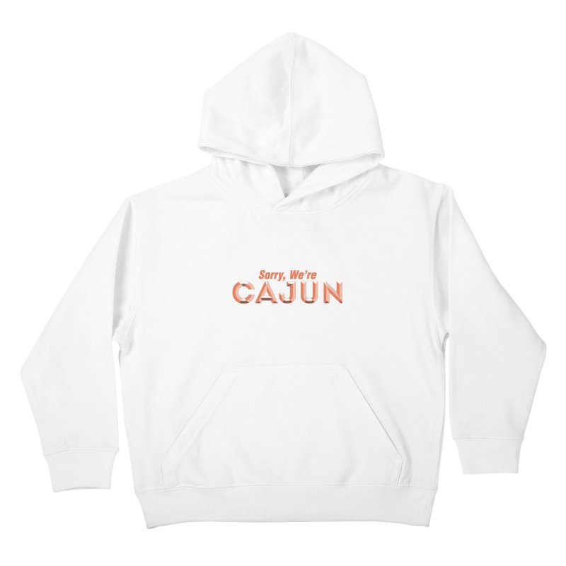Sorry, We're Cajun (Louisiana Signs Series) Kids Pullover Hoody by Krist Norsworthy Art & Design