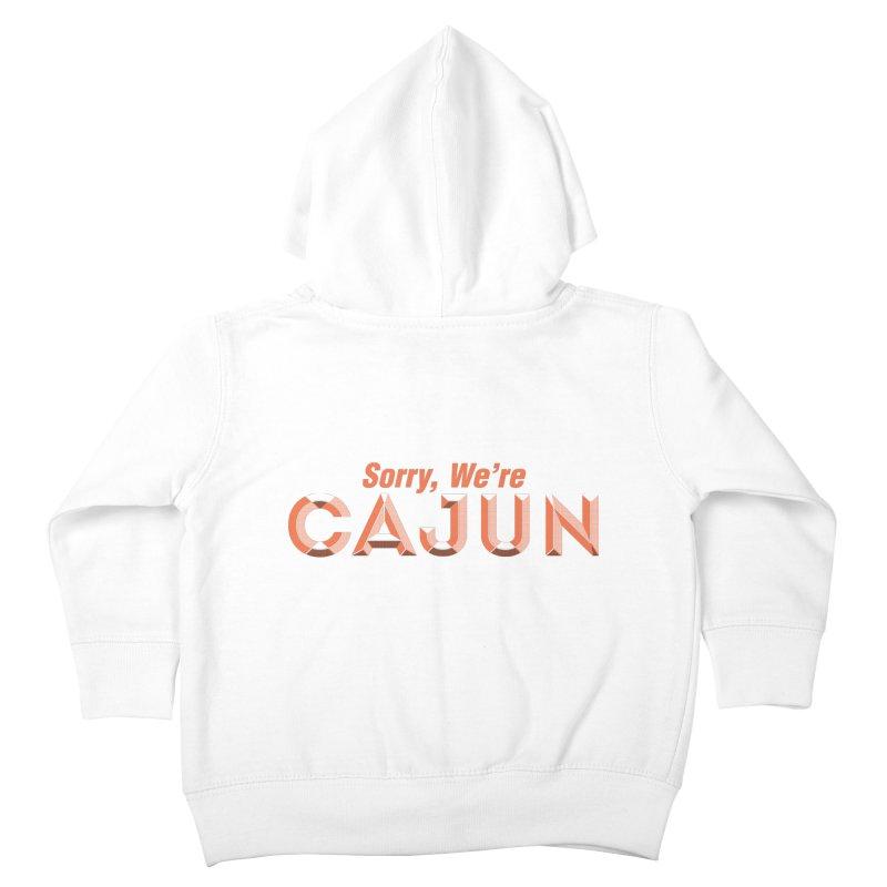 Sorry, We're Cajun (Louisiana Signs Series) Kids Toddler Zip-Up Hoody by Krist Norsworthy Art & Design