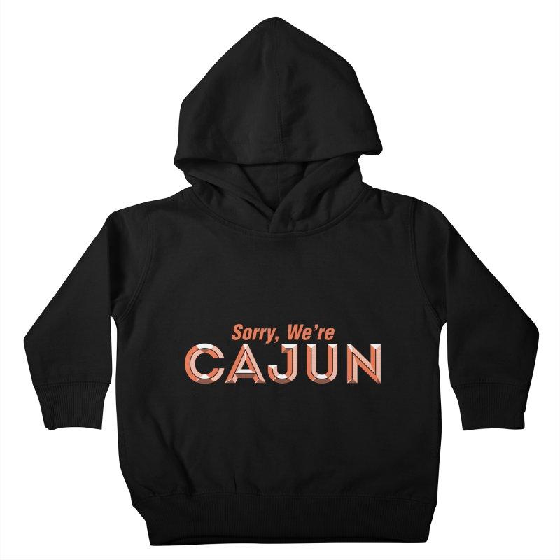 Sorry, We're Cajun (Louisiana Signs Series) Kids Toddler Pullover Hoody by Krist Norsworthy Art & Design