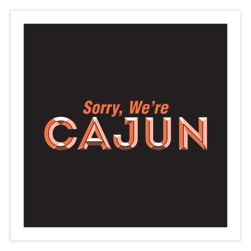 Sorry, We're Cajun (Louisiana Signs Series) Home Fine Art Print by Krist Norsworthy Art & Design