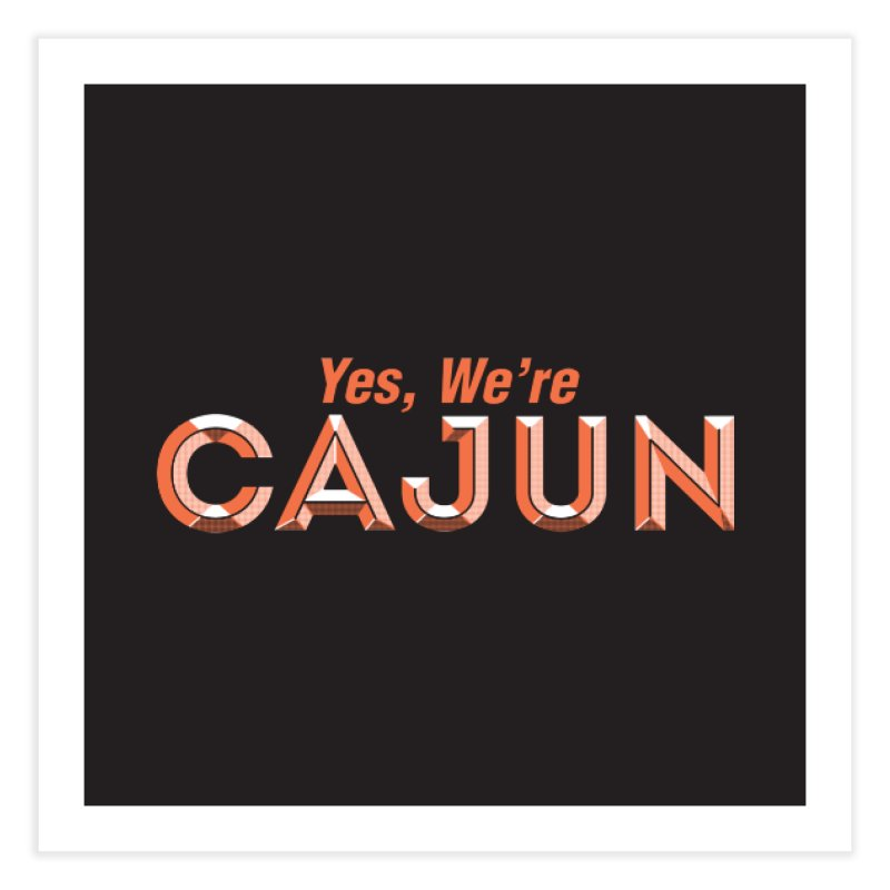 Yes, We're Cajun (Louisiana Signs Series) Home Fine Art Print by Krist Norsworthy Art & Design