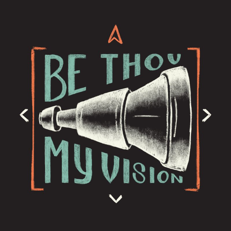 Be Thou My Vision Women's T-Shirt by Krist Norsworthy Art & Design