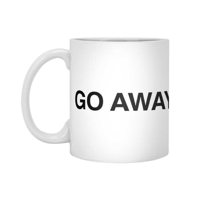 Go Away Accessories Standard Mug by Kristy and Luke's Shop of Mostly Horrible Things