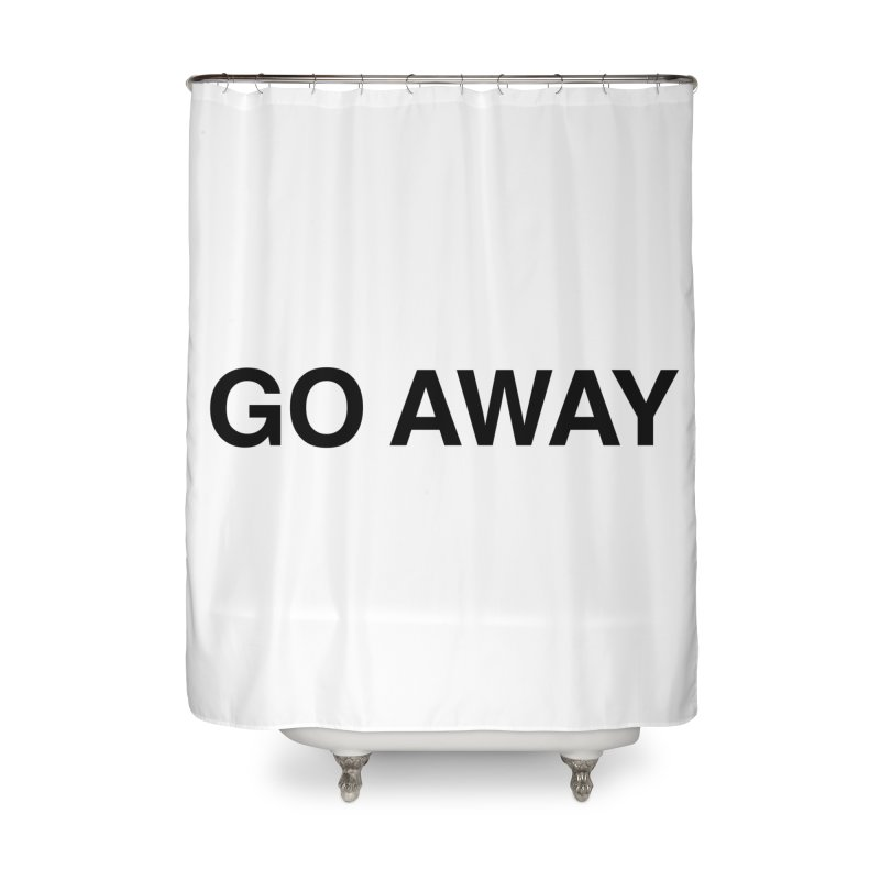 Go Away Home Shower Curtain by Kristy and Luke's Shop of Mostly Horrible Things
