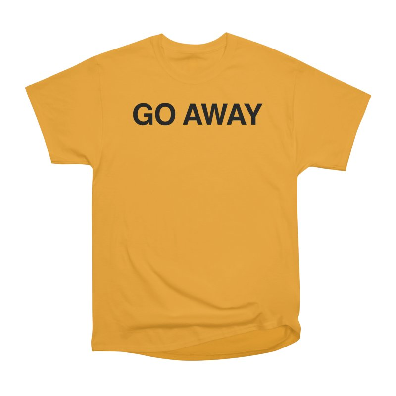 Go Away Women's Heavyweight Unisex T-Shirt by Kristy and Luke's Shop of Mostly Horrible Things