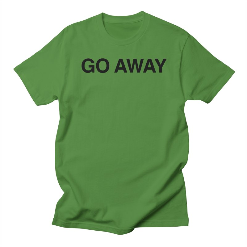 Go Away Women's Regular Unisex T-Shirt by Kristy and Luke's Shop of Mostly Horrible Things