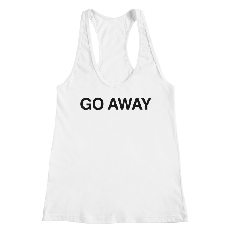 Go Away Women's Tank by Kristy and Luke's Shop of Mostly Horrible Things