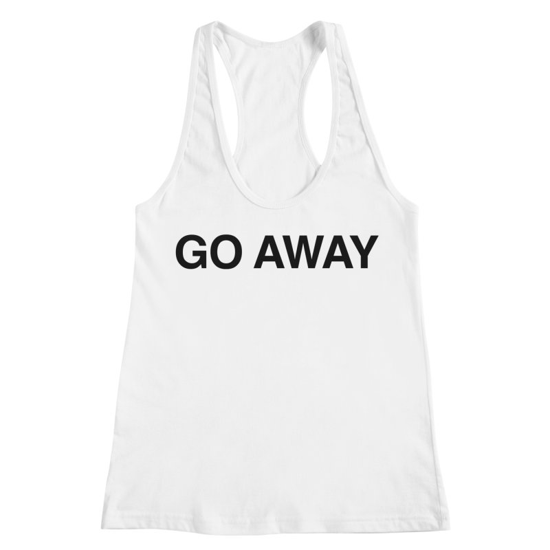 Go Away Women's Racerback Tank by Kristy and Luke's Shop of Mostly Horrible Things