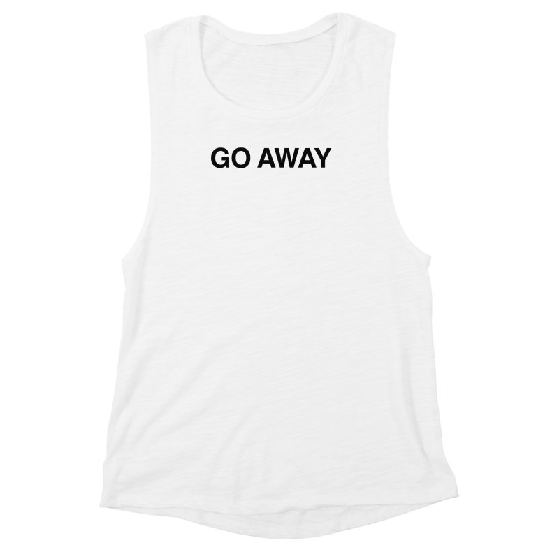 Go Away Women's Muscle Tank by Kristy and Luke's Shop of Mostly Horrible Things